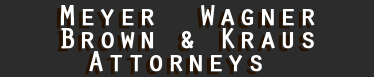 Meyer, Wagner, Brown & Kraus Attorneys